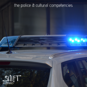 Shift for Brains - The Police & Cultural Competencies